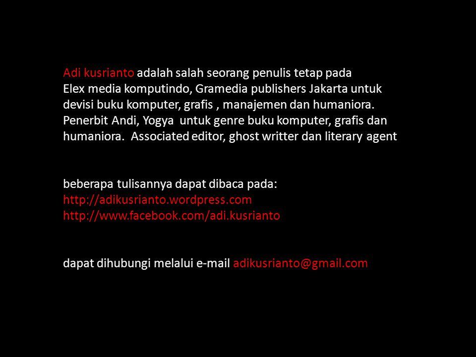 Adi kusrianto adalah salah seorang penulis tetap pada Elex media komputindo, Gramedia publishers Jakarta untuk devisi buku komputer, grafis, manajemen dan humaniora.