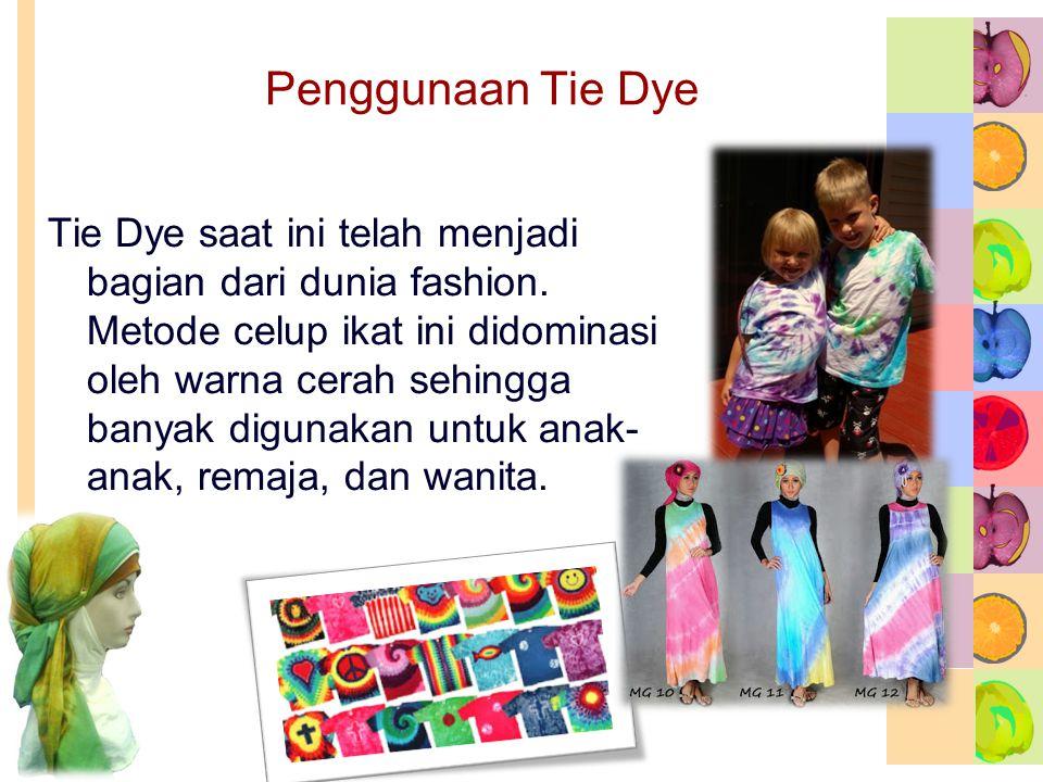 Penggunaan Tie Dye Tie Dye saat ini telah menjadi bagian dari dunia fashion.