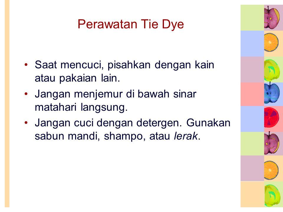 Perawatan Tie Dye •Saat mencuci, pisahkan dengan kain atau pakaian lain.
