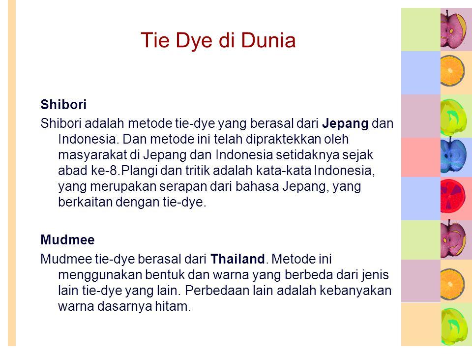 Tie Dye di Dunia Shibori Shibori adalah metode tie-dye yang berasal dari Jepang dan Indonesia.