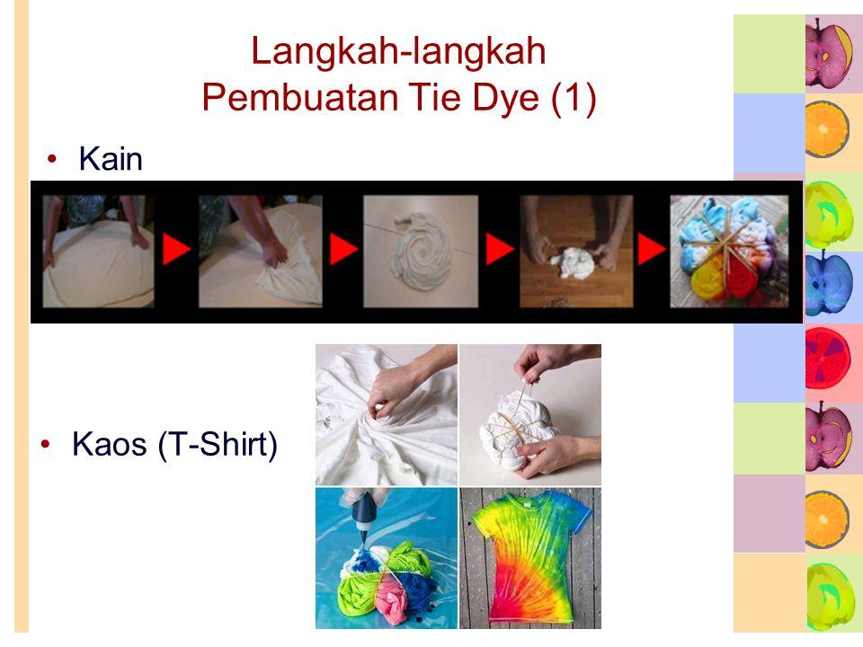 Langkah-langkah Pembuatan Tie Dye (1) •Kain •Kaos (T-Shirt)