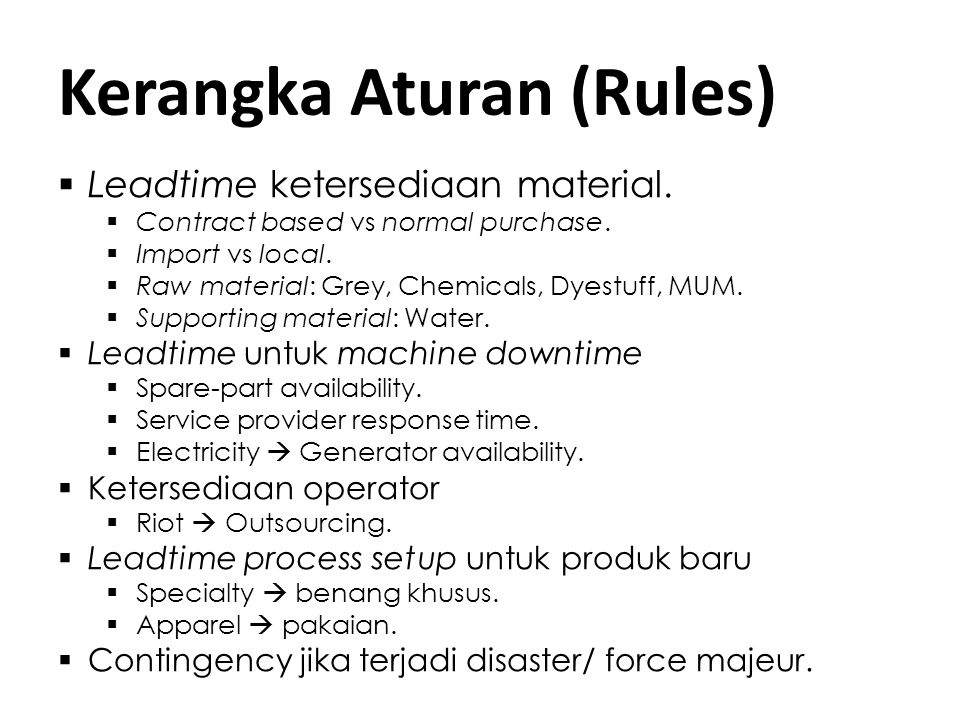 Kerangka Aturan (Rules)  Leadtime ketersediaan material.  Contract based vs normal purchase.  Import vs local.  Raw material: Grey, Chemicals, Dye