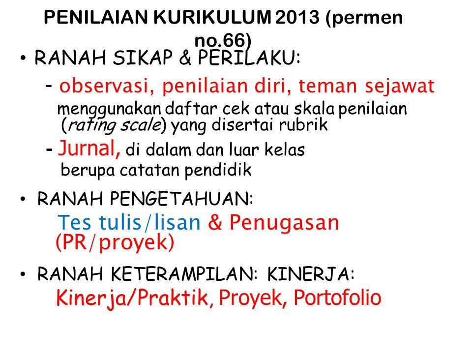 PENILAIAN KURIKULUM 2013 (permen no.66) • RANAH SIKAP & PERILAKU : - observasi, penilaian diri, teman sejawat menggunakan daftar cek atau skala penila