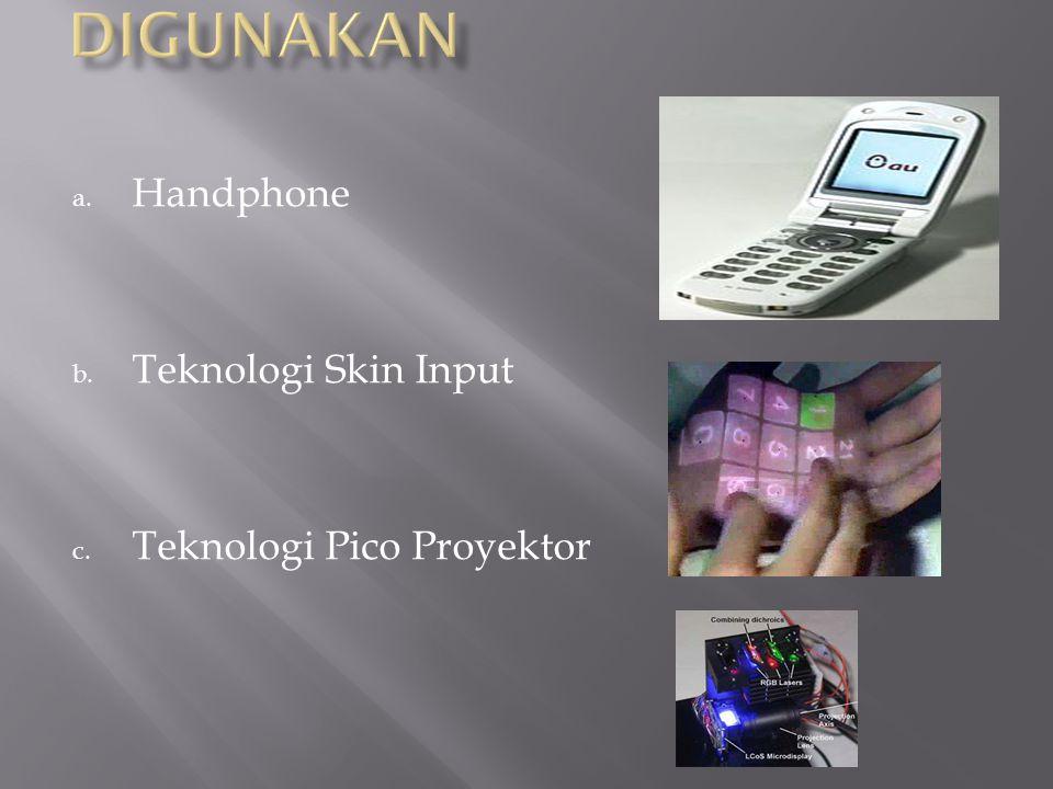 a. Handphone b. Teknologi Skin Input c. Teknologi Pico Proyektor