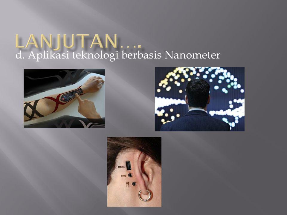 d. Aplikasi teknologi berbasis Nanometer
