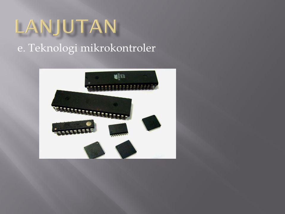 e. Teknologi mikrokontroler
