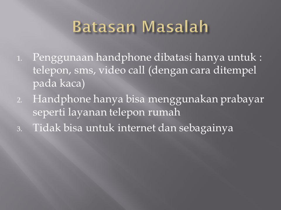 1. Penggunaan handphone dibatasi hanya untuk : telepon, sms, video call (dengan cara ditempel pada kaca) 2. Handphone hanya bisa menggunakan prabayar