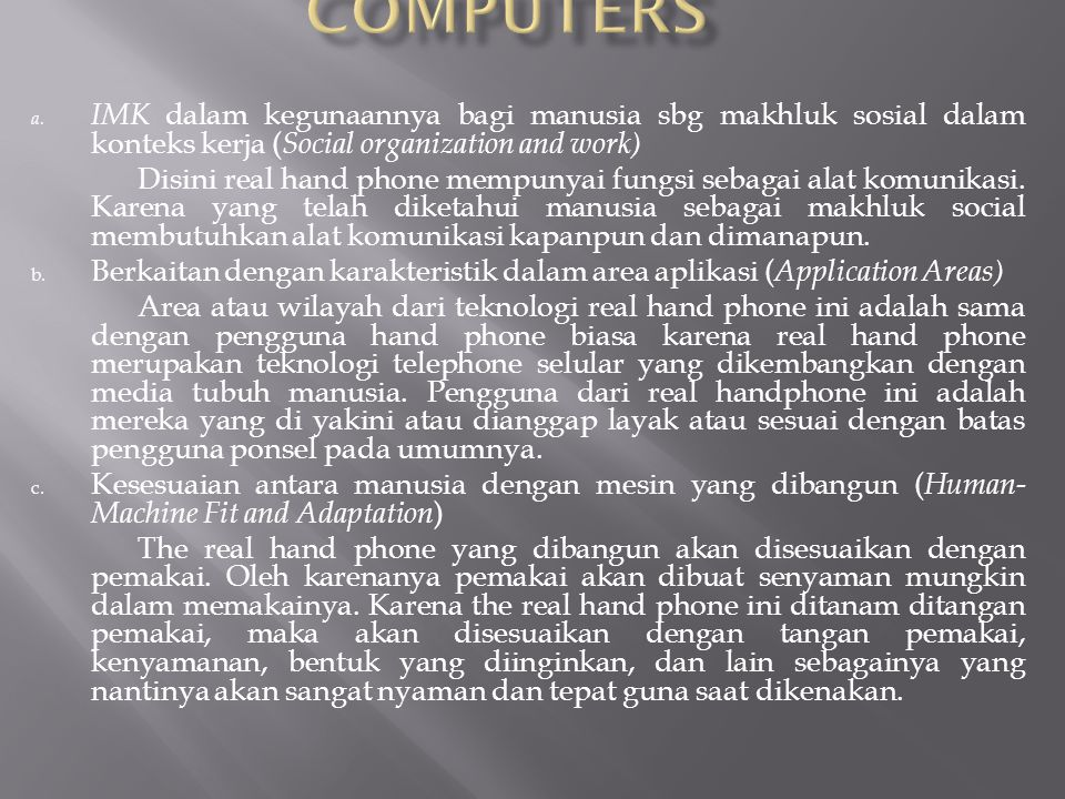 a. IMK dalam kegunaannya bagi manusia sbg makhluk sosial dalam konteks kerja ( Social organization and work) Disini real hand phone mempunyai fungsi s