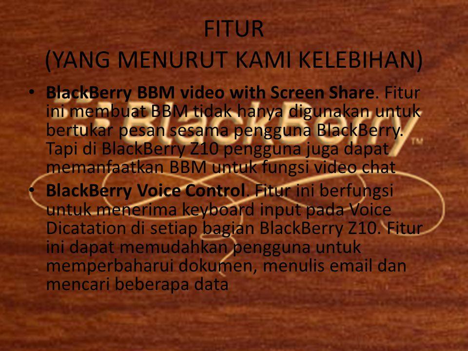 FITUR (YANG MENURUT KAMI KELEBIHAN) • BlackBerry BBM video with Screen Share. Fitur ini membuat BBM tidak hanya digunakan untuk bertukar pesan sesama