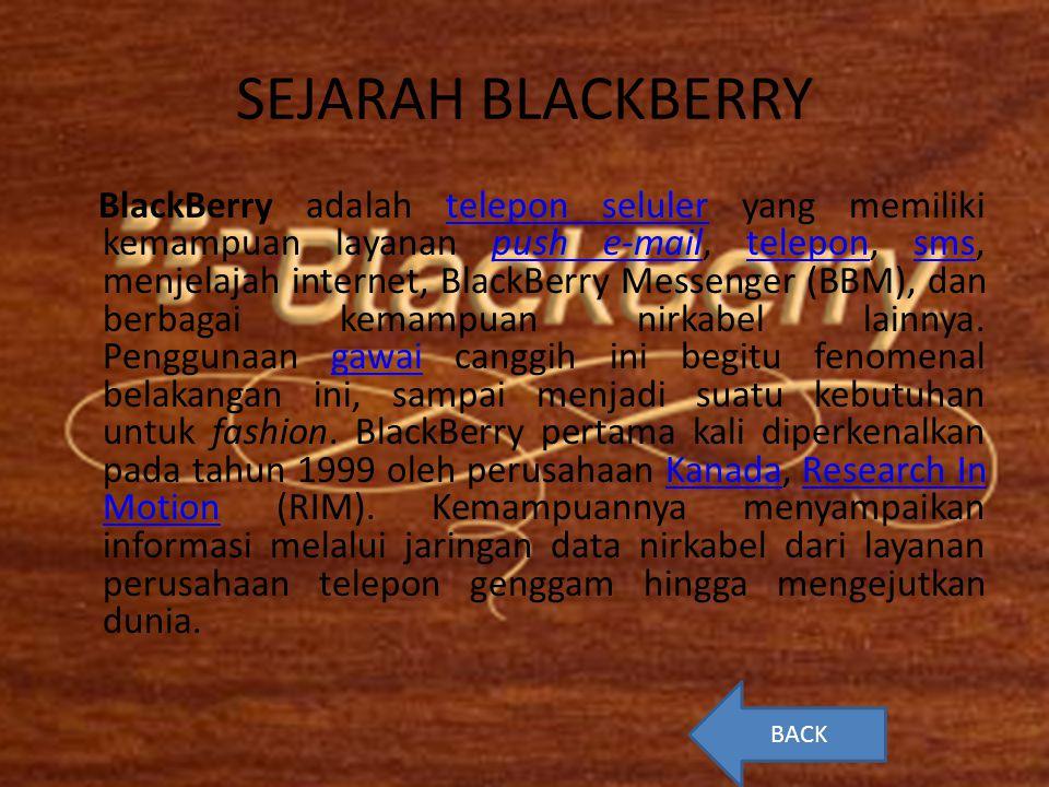 SEJARAH BLACKBERRY BlackBerry adalah telepon seluler yang memiliki kemampuan layanan push e-mail, telepon, sms, menjelajah internet, BlackBerry Messen