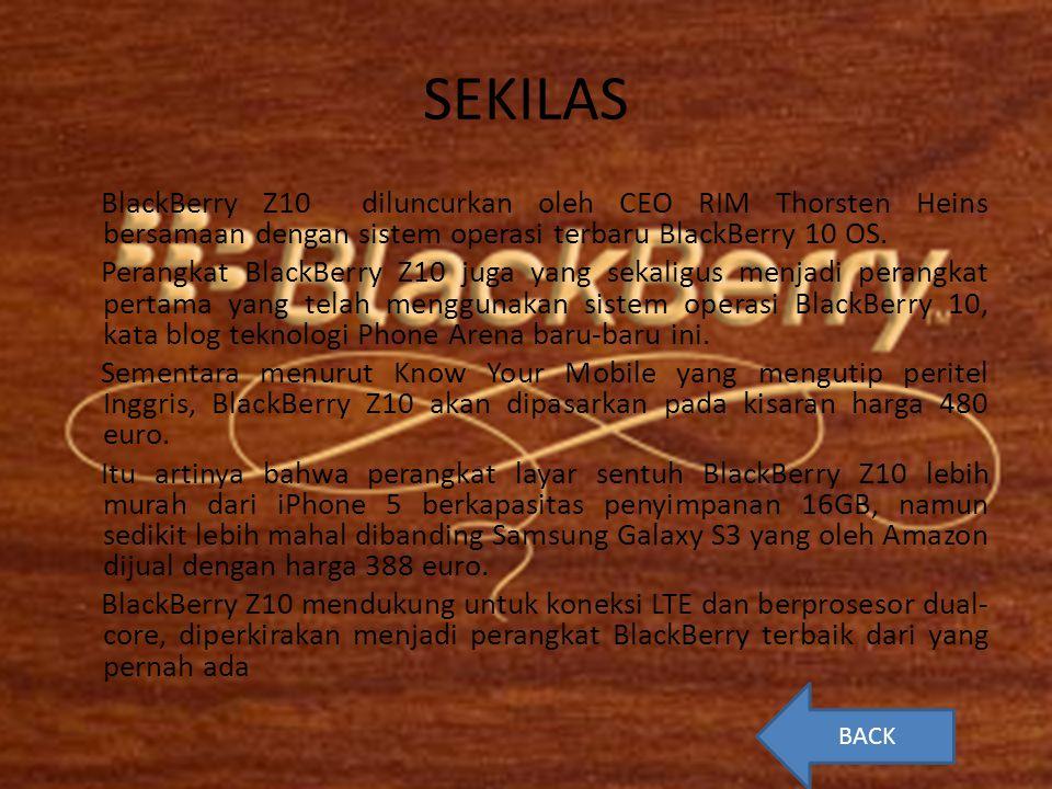 SEKILAS BlackBerry Z10 diluncurkan oleh CEO RIM Thorsten Heins bersamaan dengan sistem operasi terbaru BlackBerry 10 OS. Perangkat BlackBerry Z10 juga