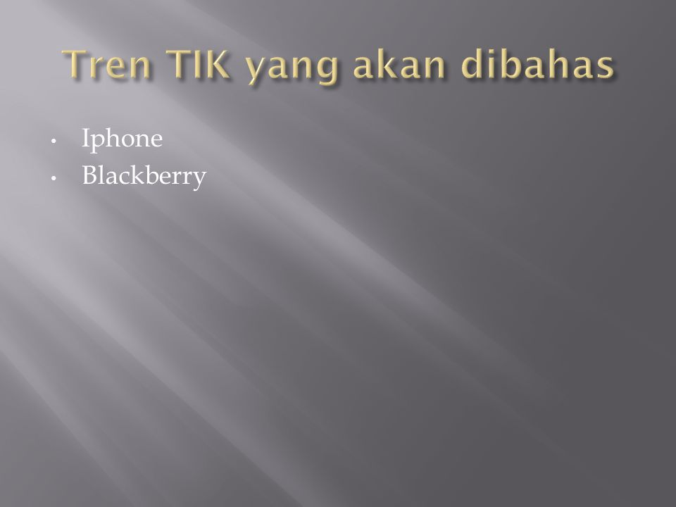 • Iphone • Blackberry