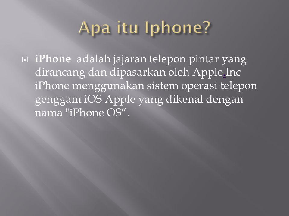  iPhone adalah jajaran telepon pintar yang dirancang dan dipasarkan oleh Apple.Inc iPhone menggunakan sistem operasi telepon genggam iOS Apple yang dikenal dengan nama iPhone OS ..