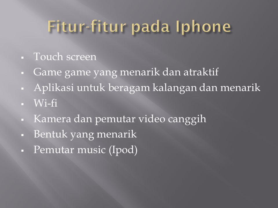  Touch screen  Game game yang menarik dan atraktif  Aplikasi untuk beragam kalangan dan menarik  Wi-fi  Kamera dan pemutar video canggih  Bentuk yang menarik  Pemutar music (Ipod)