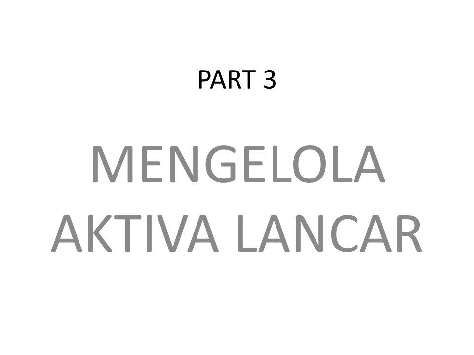 PART 3 MENGELOLA AKTIVA LANCAR