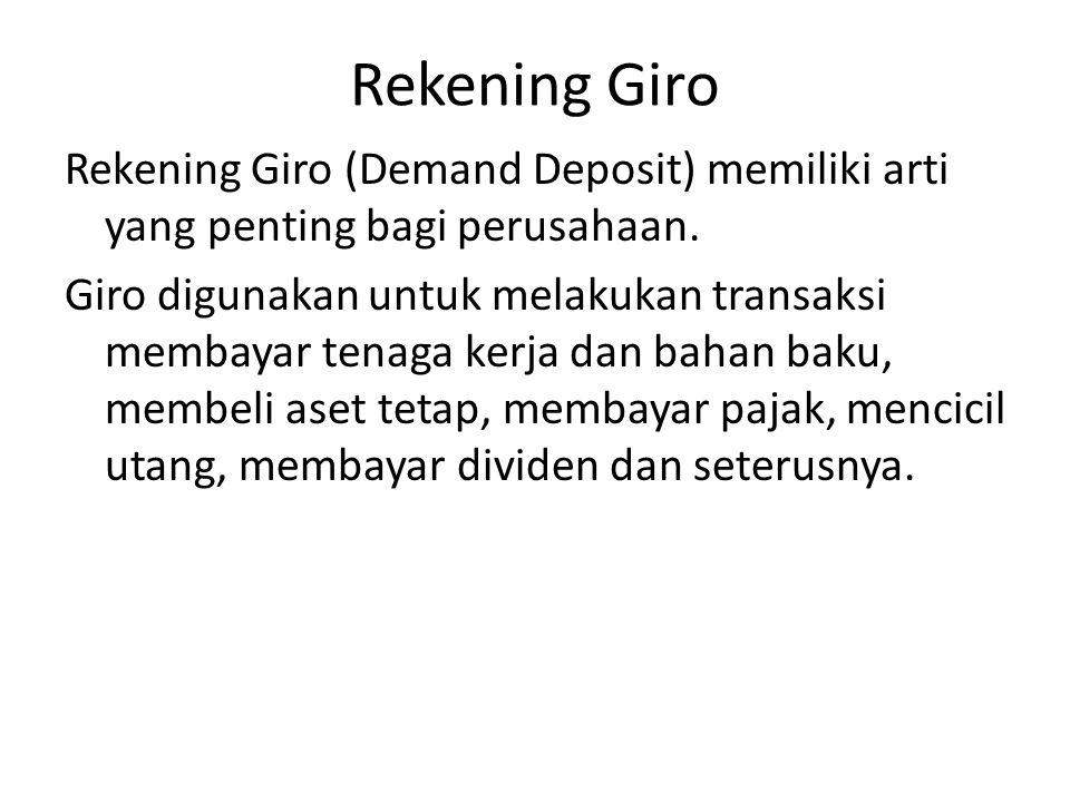 Rekening Giro Rekening Giro (Demand Deposit) memiliki arti yang penting bagi perusahaan. Giro digunakan untuk melakukan transaksi membayar tenaga kerj