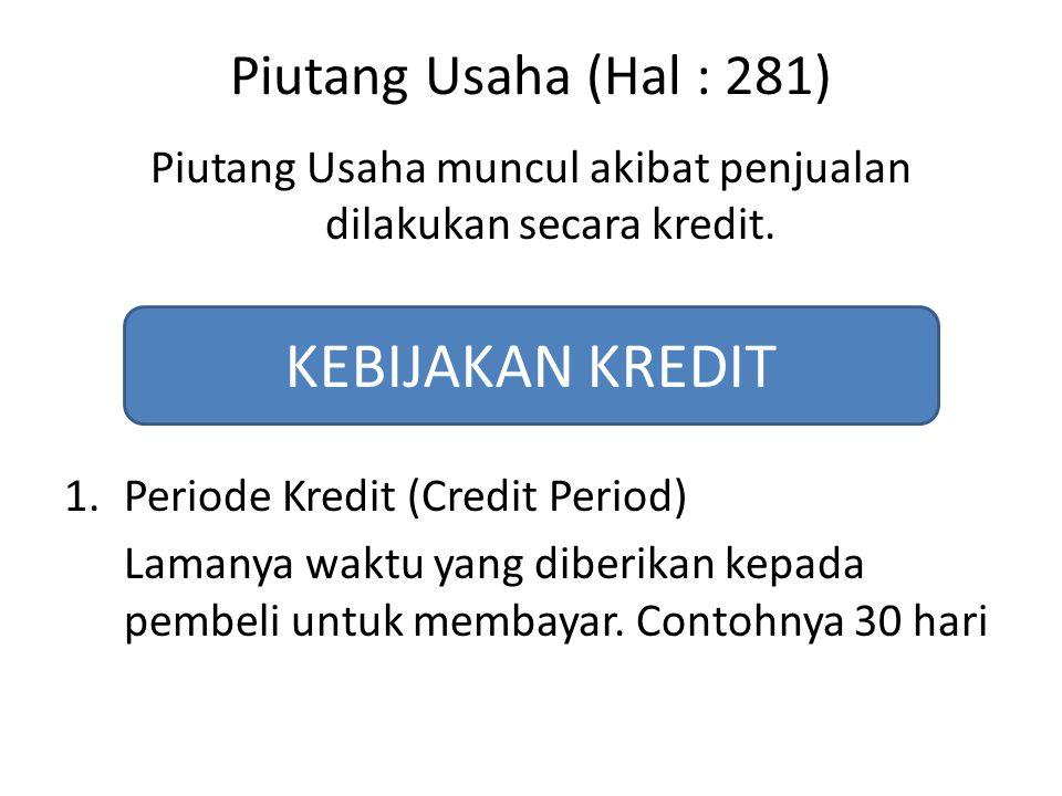 Piutang Usaha (Hal : 281) Piutang Usaha muncul akibat penjualan dilakukan secara kredit. 1.Periode Kredit (Credit Period) Lamanya waktu yang diberikan
