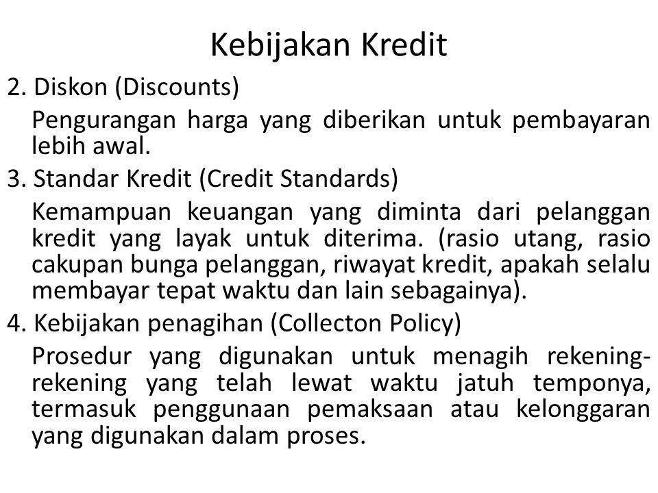 Kebijakan Kredit 2. Diskon (Discounts) Pengurangan harga yang diberikan untuk pembayaran lebih awal. 3. Standar Kredit (Credit Standards) Kemampuan ke