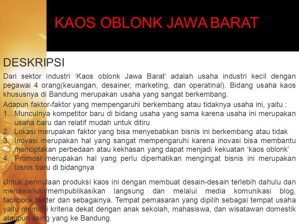 KAOS OBLONK JAWA BARAT DESKRIPSI Dari sektor industri 'Kaos oblonk Jawa Barat' adalah usaha industri kecil dengan pegawai 4 orang(keuangan, desainer,