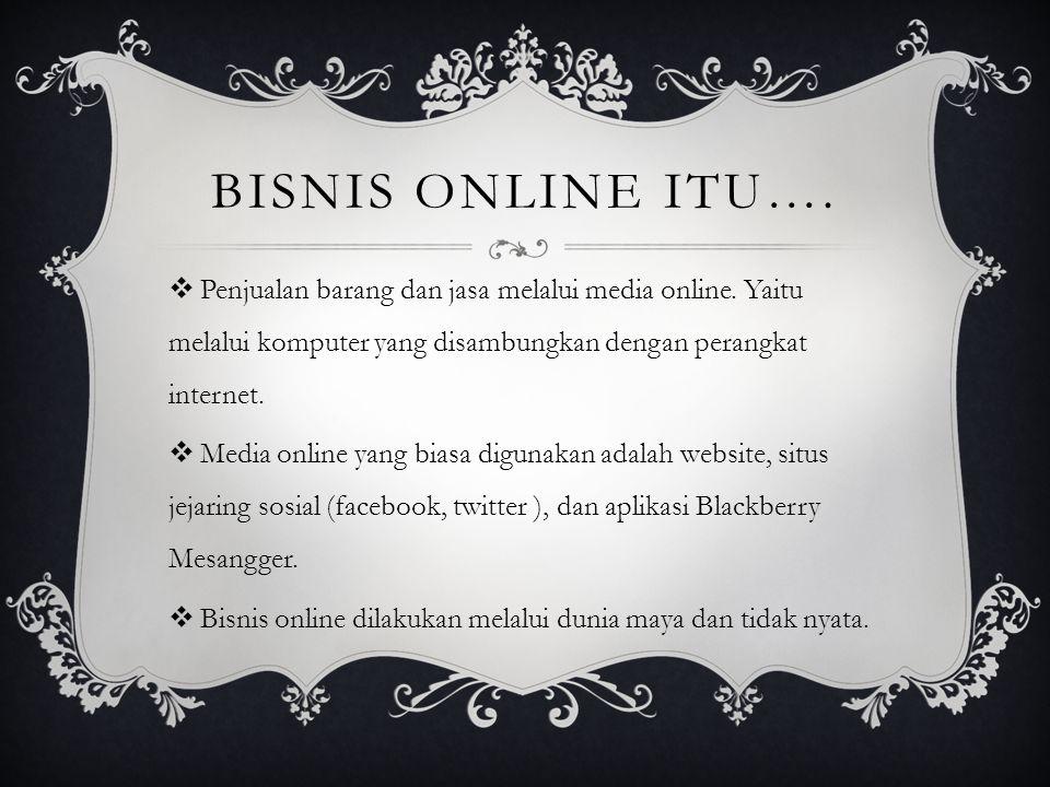 BISNIS ONLINE ITU….  Penjualan barang dan jasa melalui media online.