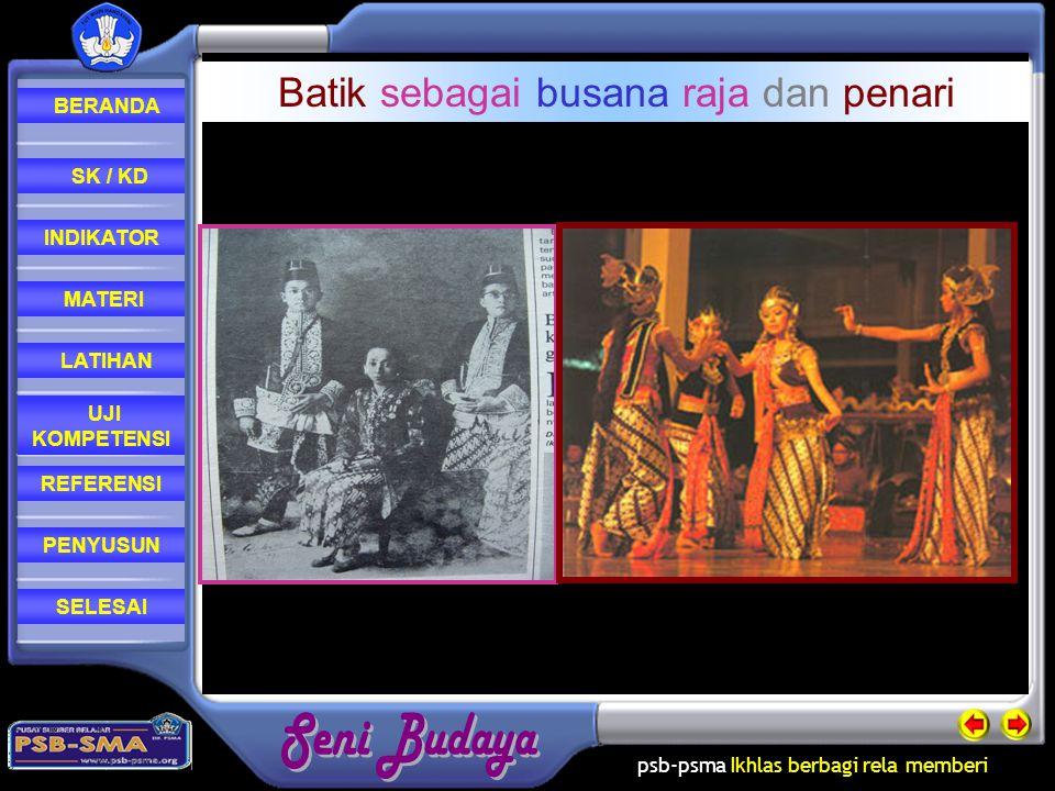 psb-psma Ikhlas berbagi rela memberi REFERENSI LATIHAN MATERI PENYUSUN INDIKATOR SK / KD UJI KOMPETENSI BERANDA SELESAI Batik sebagai busana raja dan penari
