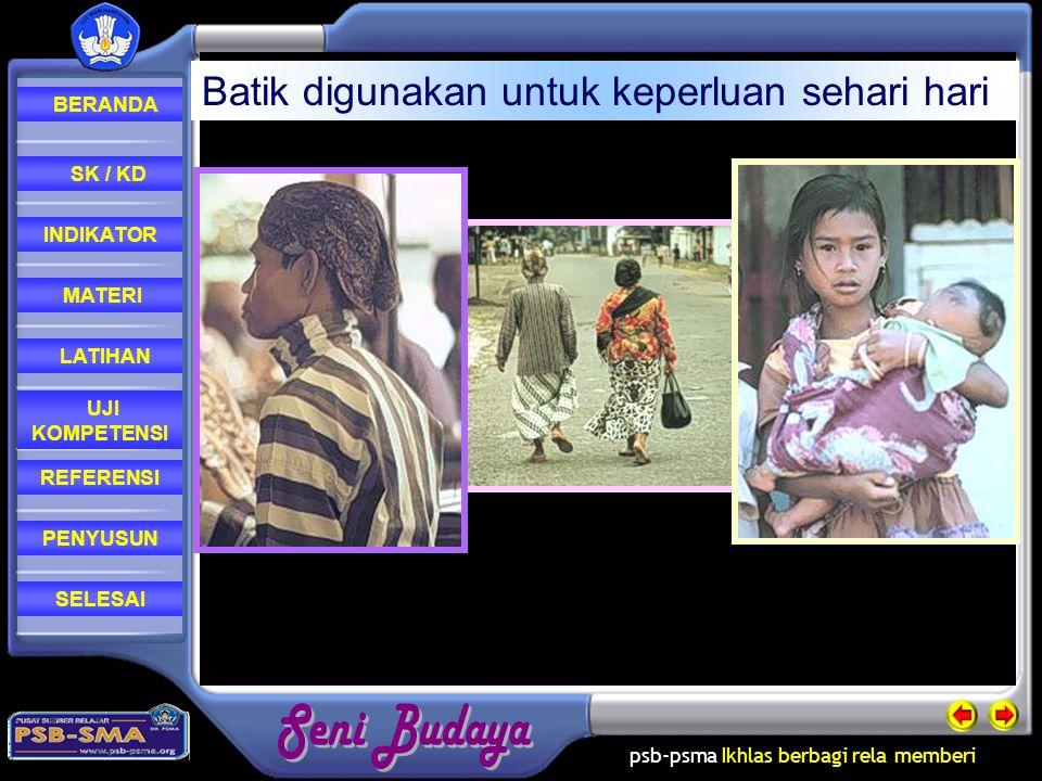 psb-psma Ikhlas berbagi rela memberi REFERENSI LATIHAN MATERI PENYUSUN INDIKATOR SK / KD UJI KOMPETENSI BERANDA SELESAI Batik digunakan untuk keperluan sehari hari