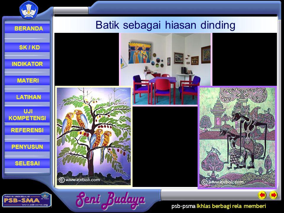 psb-psma Ikhlas berbagi rela memberi REFERENSI LATIHAN MATERI PENYUSUN INDIKATOR SK / KD UJI KOMPETENSI BERANDA SELESAI Batik sebagai hiasan dinding