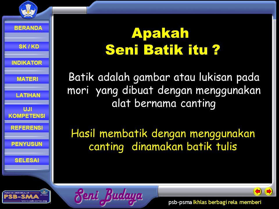 psb-psma Ikhlas berbagi rela memberi REFERENSI LATIHAN MATERI PENYUSUN INDIKATOR SK / KD UJI KOMPETENSI BERANDA SELESAI Apakah Seni Batik itu .