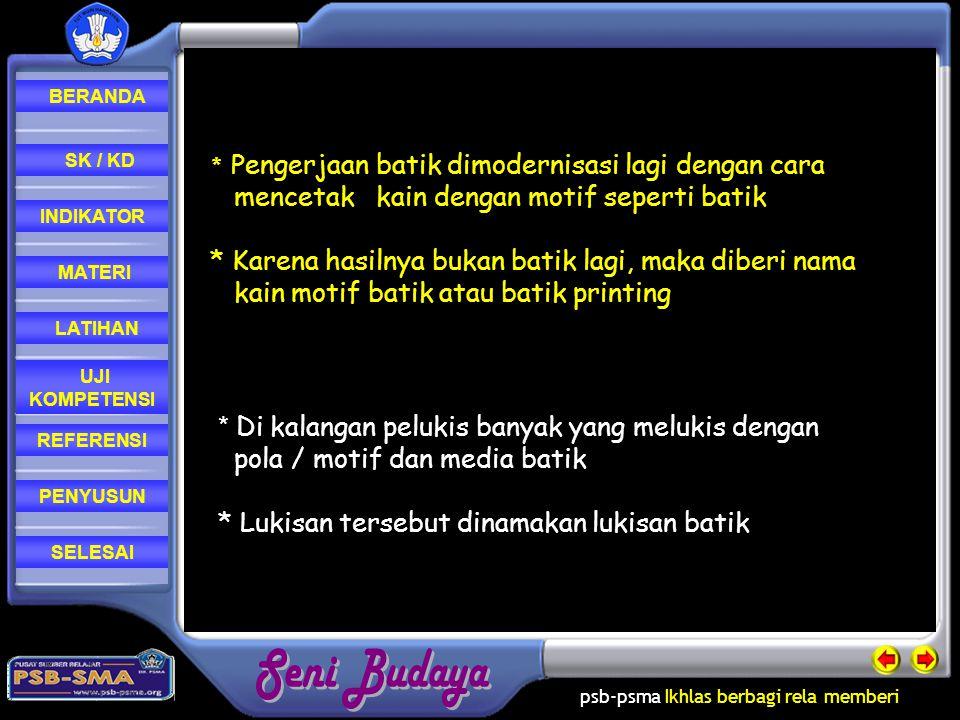 psb-psma Ikhlas berbagi rela memberi REFERENSI LATIHAN MATERI PENYUSUN INDIKATOR SK / KD UJI KOMPETENSI BERANDA SELESAI * Pengerjaan batik dimodernisa