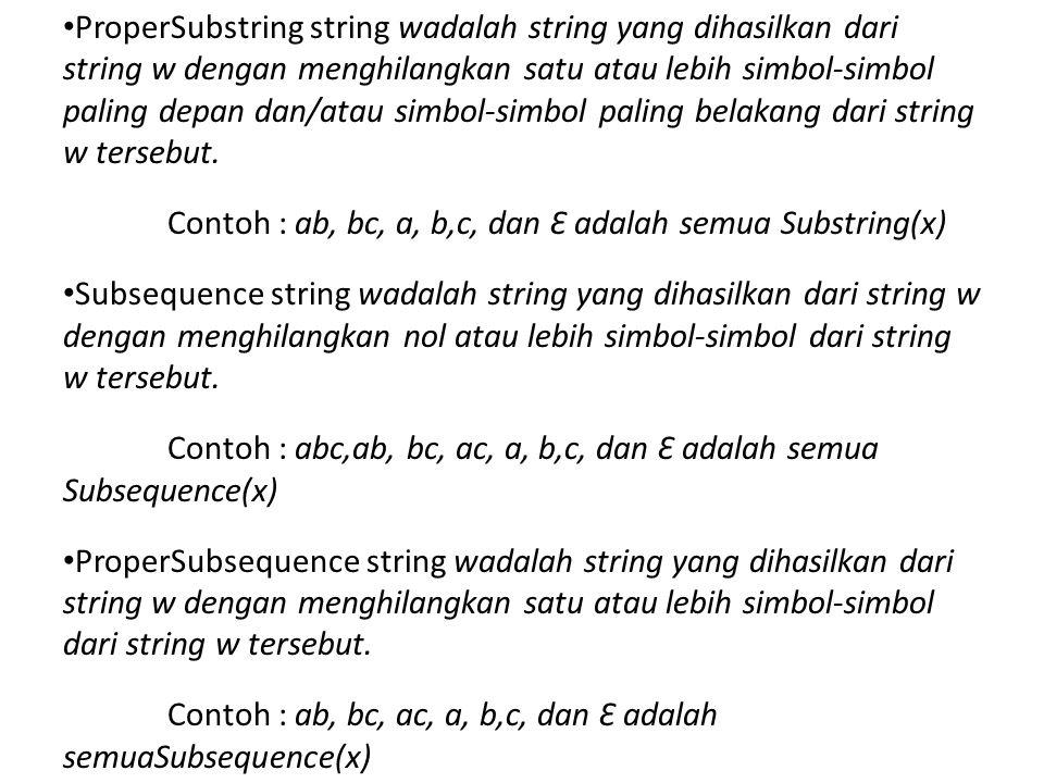 • ProperSubstring string wadalah string yang dihasilkan dari string w dengan menghilangkan satu atau lebih simbol-simbol paling depan dan/atau simbol-
