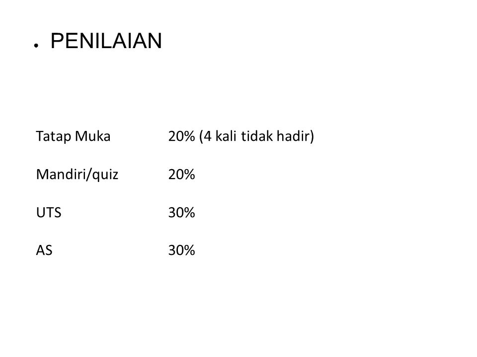 Tatap Muka 20% (4 kali tidak hadir) Mandiri/quiz 20% UTS 30% AS 30% ● PENILAIAN