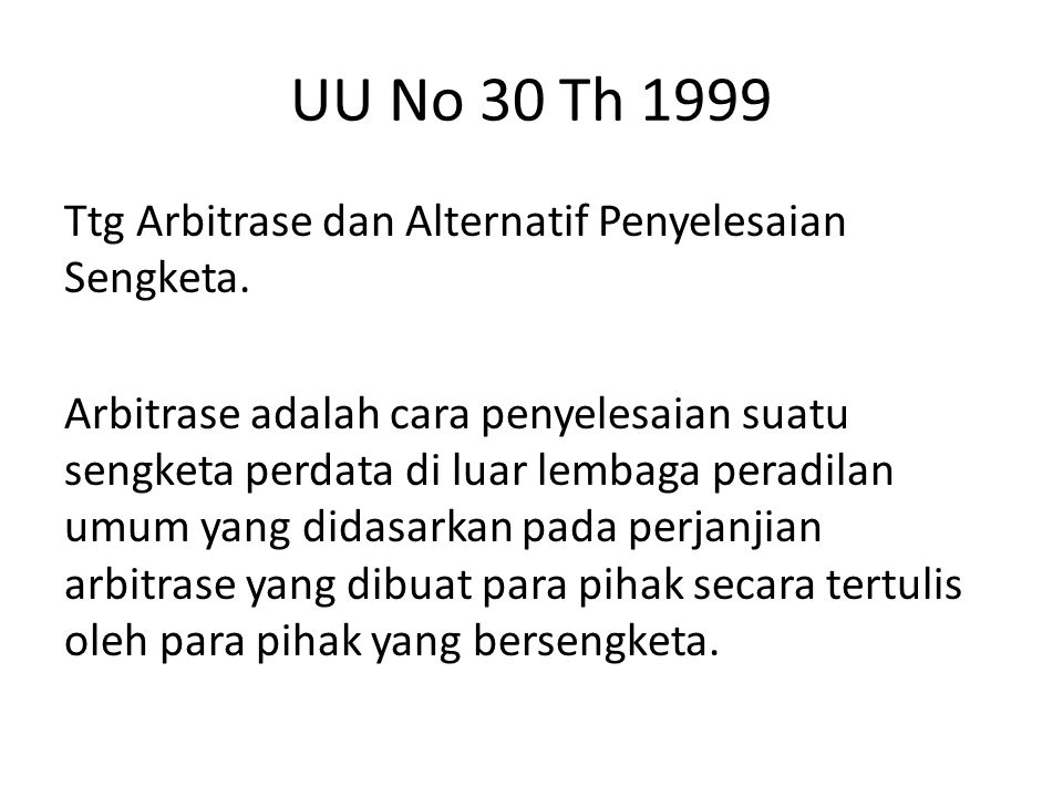 UU No 30 Th 1999 Ttg Arbitrase dan Alternatif Penyelesaian Sengketa. Arbitrase adalah cara penyelesaian suatu sengketa perdata di luar lembaga peradil