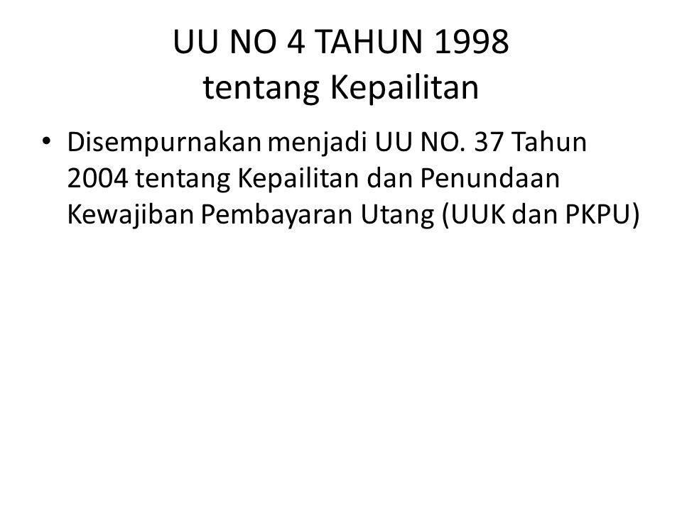 UU NO 4 TAHUN 1998 tentang Kepailitan • Disempurnakan menjadi UU NO. 37 Tahun 2004 tentang Kepailitan dan Penundaan Kewajiban Pembayaran Utang (UUK da