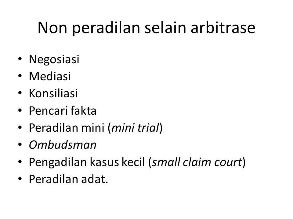 Non peradilan selain arbitrase • Negosiasi • Mediasi • Konsiliasi • Pencari fakta • Peradilan mini (mini trial) • Ombudsman • Pengadilan kasus kecil (
