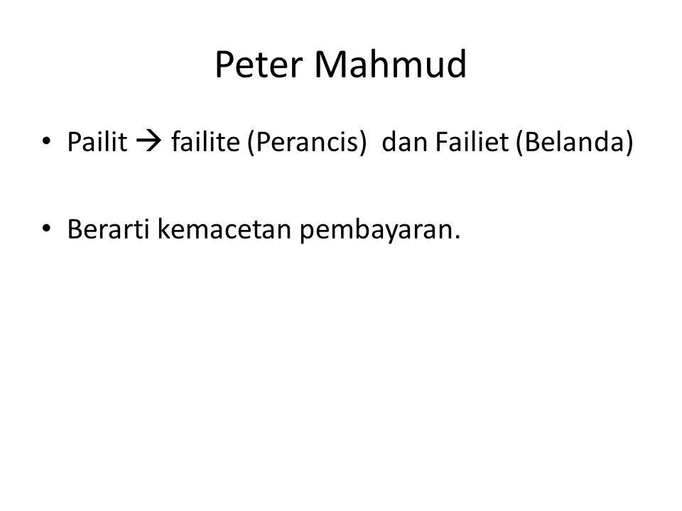 Peter Mahmud • Pailit  failite (Perancis) dan Failiet (Belanda) • Berarti kemacetan pembayaran.