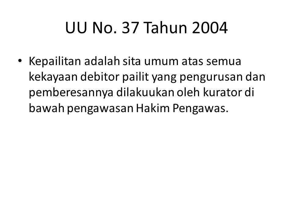 UU No. 37 Tahun 2004 • Kepailitan adalah sita umum atas semua kekayaan debitor pailit yang pengurusan dan pemberesannya dilakuukan oleh kurator di baw