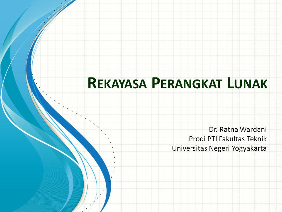 R EKAYASA P ERANGKAT L UNAK Dr. Ratna Wardani Prodi PTI Fakultas Teknik Universitas Negeri Yogyakarta