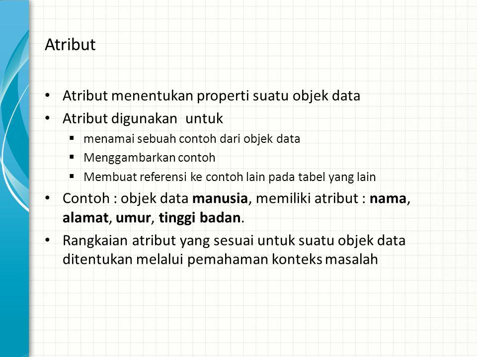 Atribut • Atribut menentukan properti suatu objek data • Atribut digunakan untuk  menamai sebuah contoh dari objek data  Menggambarkan contoh  Memb