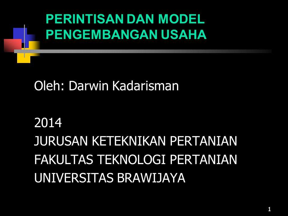 PERINTISAN DAN MODEL PENGEMBANGAN USAHA Oleh: Darwin Kadarisman 2014 JURUSAN KETEKNIKAN PERTANIAN FAKULTAS TEKNOLOGI PERTANIAN UNIVERSITAS BRAWIJAYA 1