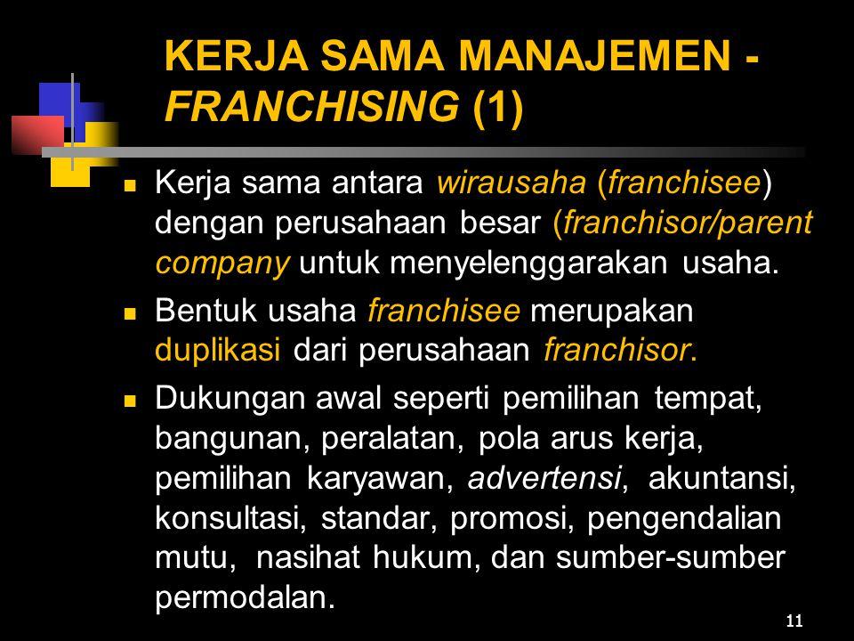 KERJA SAMA MANAJEMEN - FRANCHISING (1)  Kerja sama antara wirausaha (franchisee) dengan perusahaan besar (franchisor/parent company untuk menyelengga