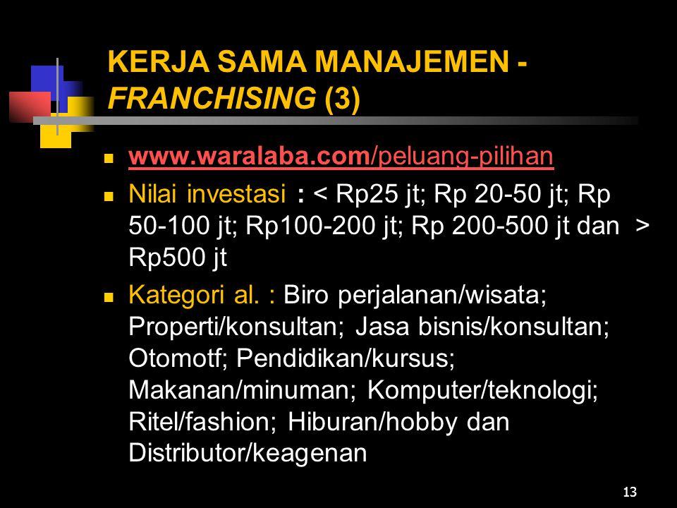 KERJA SAMA MANAJEMEN - FRANCHISING (3)  www.waralaba.com/peluang-pilihan www.waralaba.com/peluang-pilihan  Nilai investasi : Rp500 jt  Kategori al.