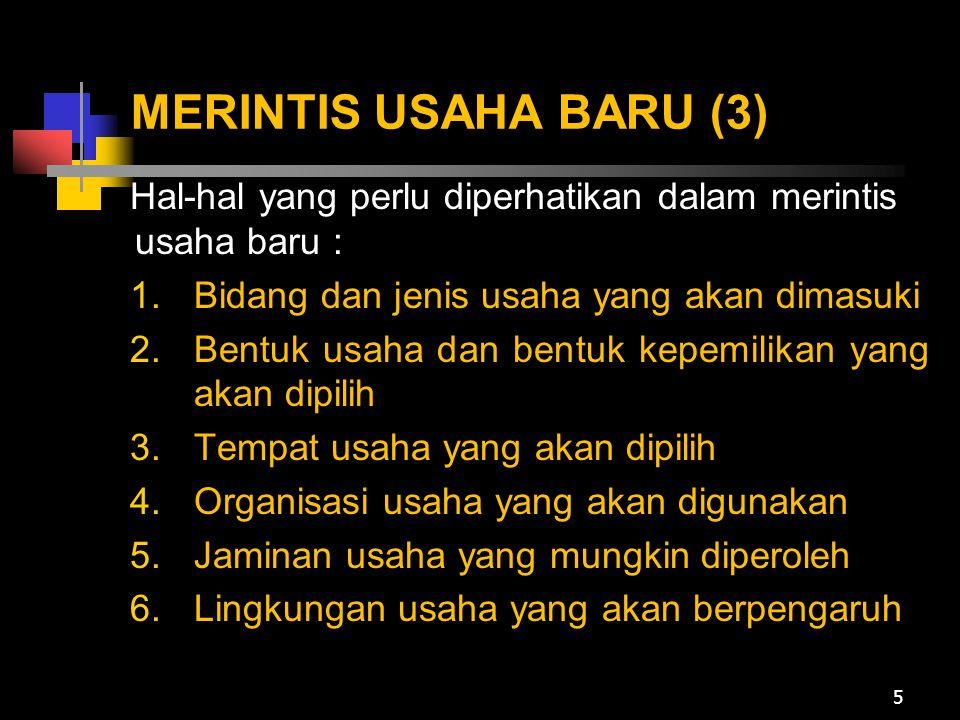 MERINTIS USAHA BARU (3) Hal-hal yang perlu diperhatikan dalam merintis usaha baru : 1.Bidang dan jenis usaha yang akan dimasuki 2.Bentuk usaha dan ben