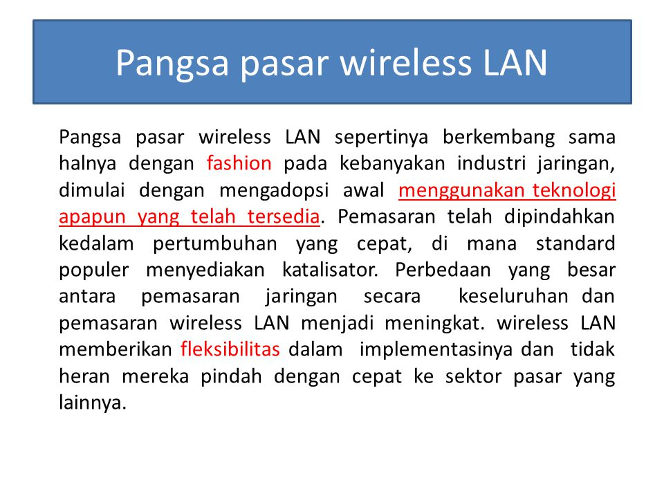 Pangsa pasar wireless LAN Pangsa pasar wireless LAN sepertinya berkembang sama halnya dengan fashion pada kebanyakan industri jaringan, dimulai dengan
