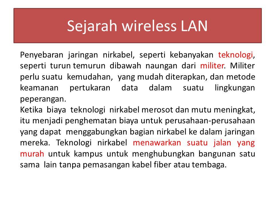 Sejarah wireless LAN Penyebaran jaringan nirkabel, seperti kebanyakan teknologi, seperti turun temurun dibawah naungan dari militer. Militer perlu sua