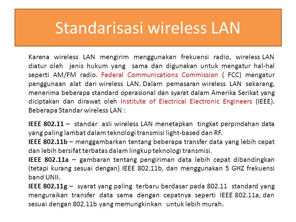 Standarisasi wireless LAN Karena wireless LAN mengirim menggunakan frekuensi radio, wireless LAN diatur oleh jenis hukum yang sama dan digunakan untuk