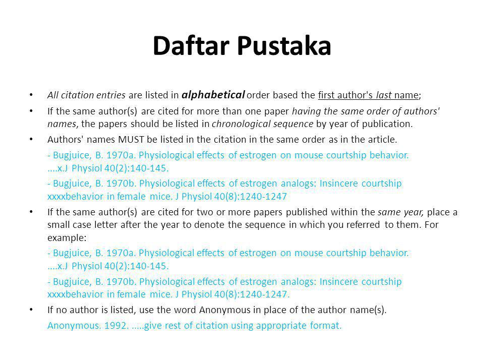 Daftar Pustaka • All citation entries are listed in alphabetical order based the first author's last name; • If the same author(s) are cited for more