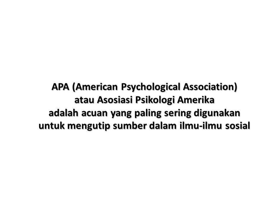 APA (American Psychological Association) atau Asosiasi Psikologi Amerika adalah acuan yang paling sering digunakan untuk mengutip sumber dalam ilmu-ilmu sosial