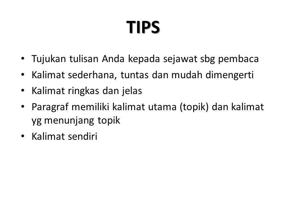 TIPS • Tujukan tulisan Anda kepada sejawat sbg pembaca • Kalimat sederhana, tuntas dan mudah dimengerti • Kalimat ringkas dan jelas • Paragraf memiliki kalimat utama (topik) dan kalimat yg menunjang topik • Kalimat sendiri