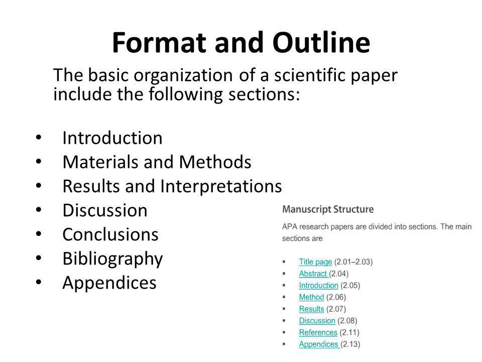 Format and Outline The basic organization of a scientific paper include the following sections: • Introduction • Materials and Methods • Results and I