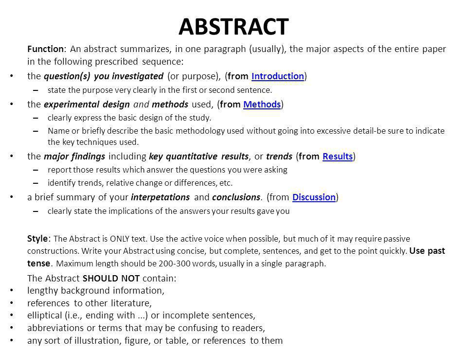 ABSTRACT Function: An abstract summarizes, in one paragraph (usually), the major aspects of the entire paper in the following prescribed sequence: • t